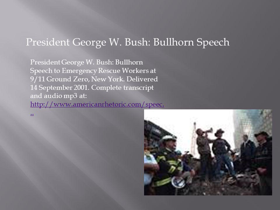 President George W. Bush: Bullhorn Speech President George W. Bush: Bullhorn Speech to Emergency Rescue Workers at 9/11 Ground Zero, New York. Deliver