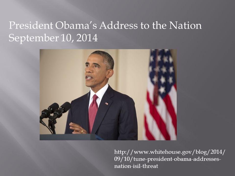http://www.whitehouse.gov/blog/2014/ 09/10/tune-president-obama-addresses- nation-isil-threat President Obama's Address to the Nation September 10, 20