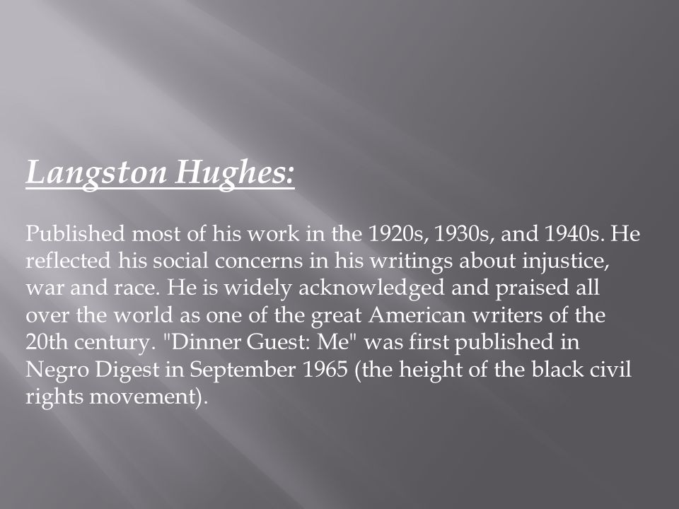 Langston Hughes: Published most of his work in the 1920s, 1930s, and 1940s. He reflected his social concerns in his writings about injustice, war and