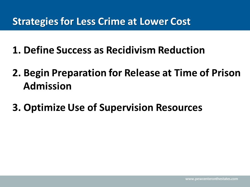 www.pewcenteronthestates.com Strategies for Less Crime at Lower Cost 1.