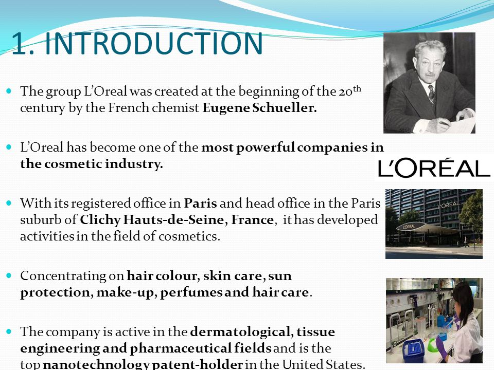 1. INTRODUCTION The group L'Oreal was created at the beginning of the 20 th century by the French chemist Eugene Schueller. L'Oreal has become one of