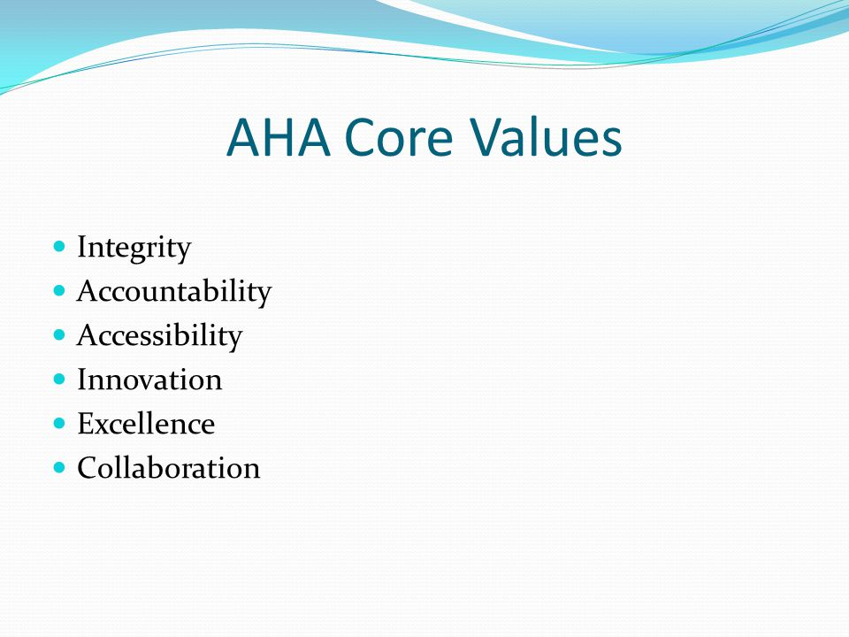 AHA Core Values Integrity Accountability Accessibility Innovation Excellence Collaboration