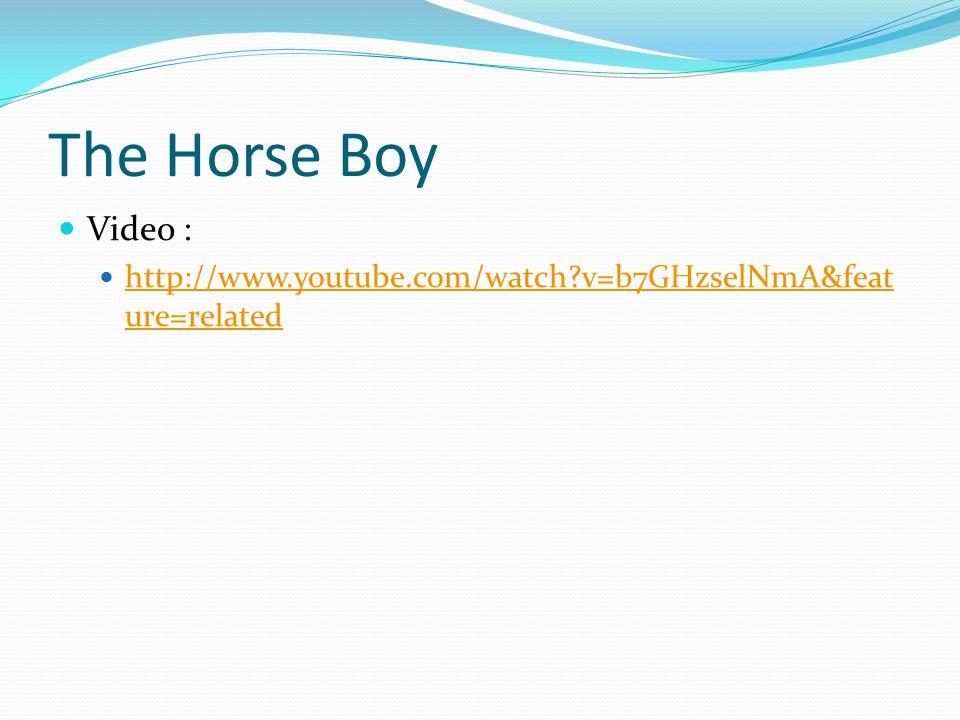 Video : http://www.youtube.com/watch?v=b7GHzselNmA&feat ure=related http://www.youtube.com/watch?v=b7GHzselNmA&feat ure=related The Horse Boy