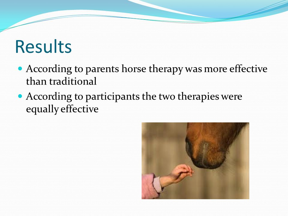 Results According to parents horse therapy was more effective than traditional According to participants the two therapies were equally effective