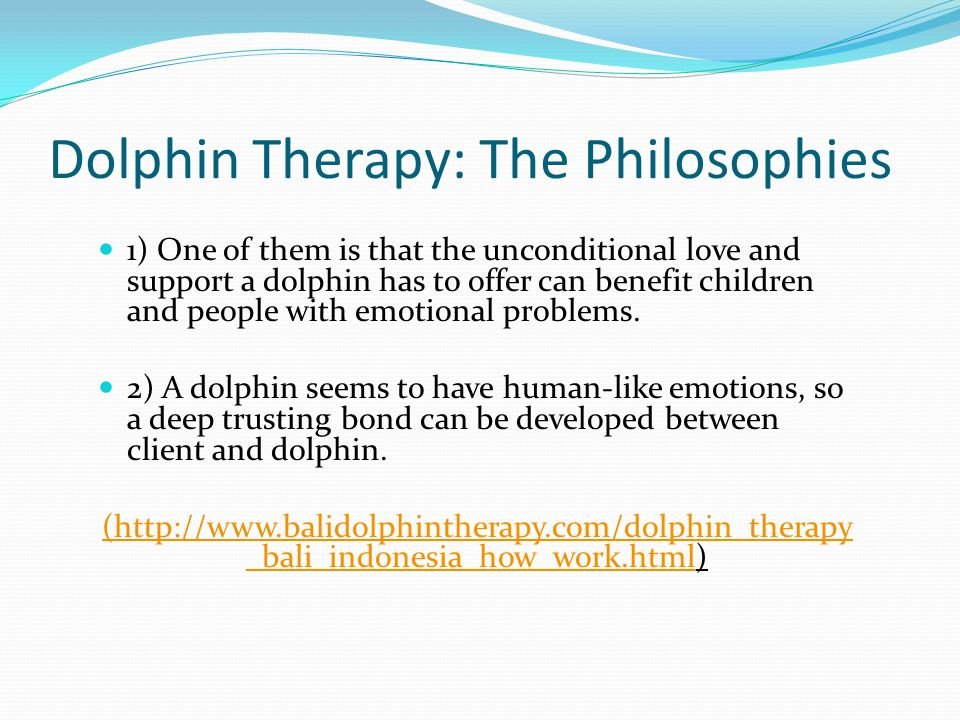 1) One of them is that the unconditional love and support a dolphin has to offer can benefit children and people with emotional problems.