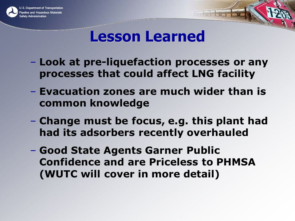 U.S. Department of Transportation Pipeline and Hazardous Materials Safety Administration Lesson Learned –Look at pre-liquefaction processes or any pro