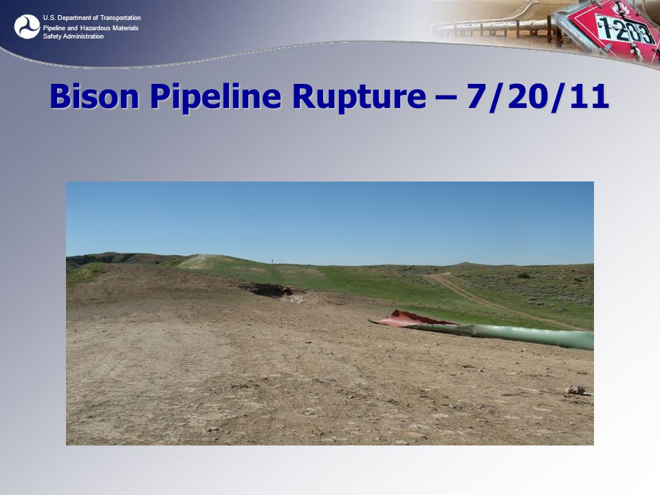 U.S. Department of Transportation Pipeline and Hazardous Materials Safety Administration Bison Pipeline Rupture – 7/20/11