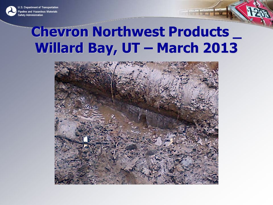 U.S. Department of Transportation Pipeline and Hazardous Materials Safety Administration Chevron Northwest Products _ Willard Bay, UT – March 2013