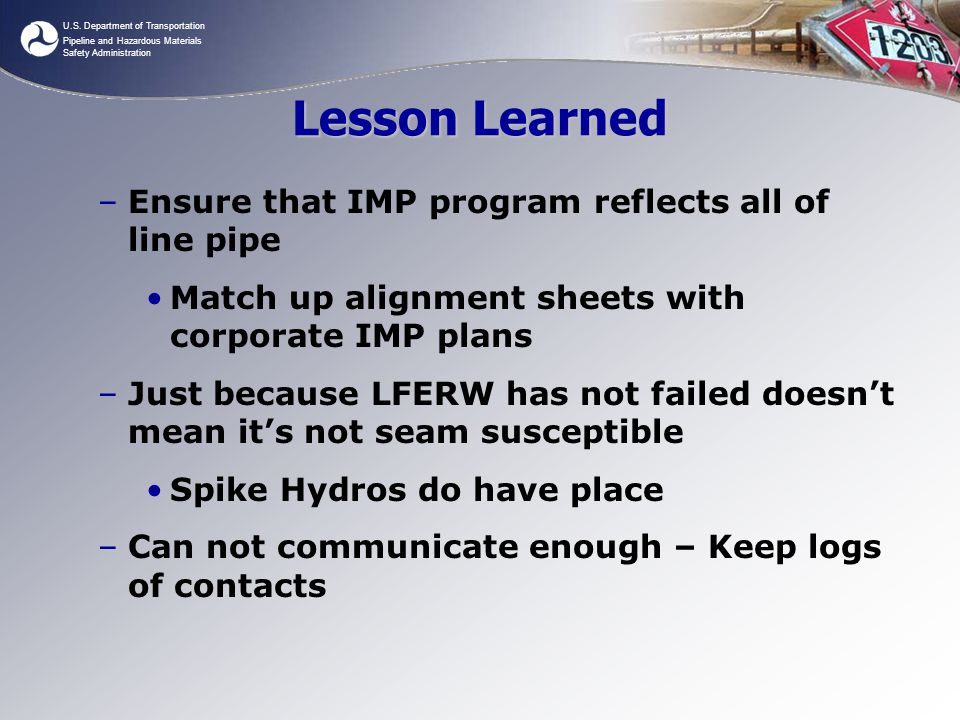 U.S. Department of Transportation Pipeline and Hazardous Materials Safety Administration Lesson Learned –Ensure that IMP program reflects all of line