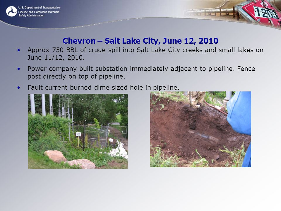U.S. Department of Transportation Pipeline and Hazardous Materials Safety Administration Chevron – Salt Lake City, June 12, 2010 Approx 750 BBL of cru
