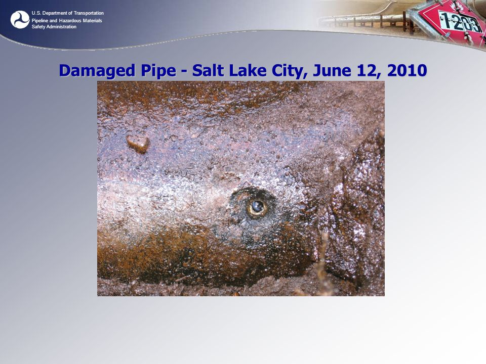 U.S. Department of Transportation Pipeline and Hazardous Materials Safety Administration Damaged Pipe - Salt Lake City, June 12, 2010
