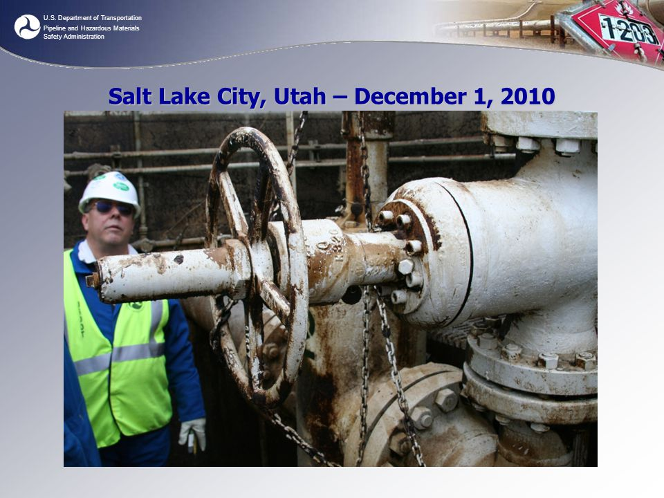 U.S. Department of Transportation Pipeline and Hazardous Materials Safety Administration Salt Lake City, Utah – December 1, 2010