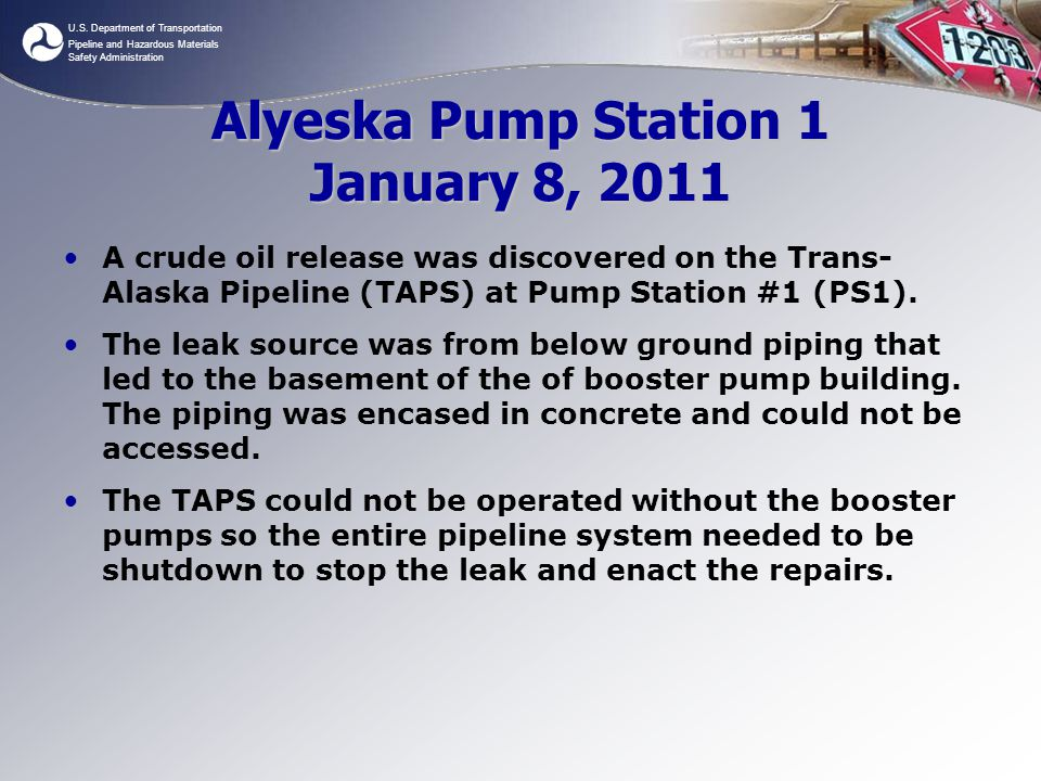 U.S. Department of Transportation Pipeline and Hazardous Materials Safety Administration Alyeska Pump Station 1 January 8, 2011 A crude oil release wa