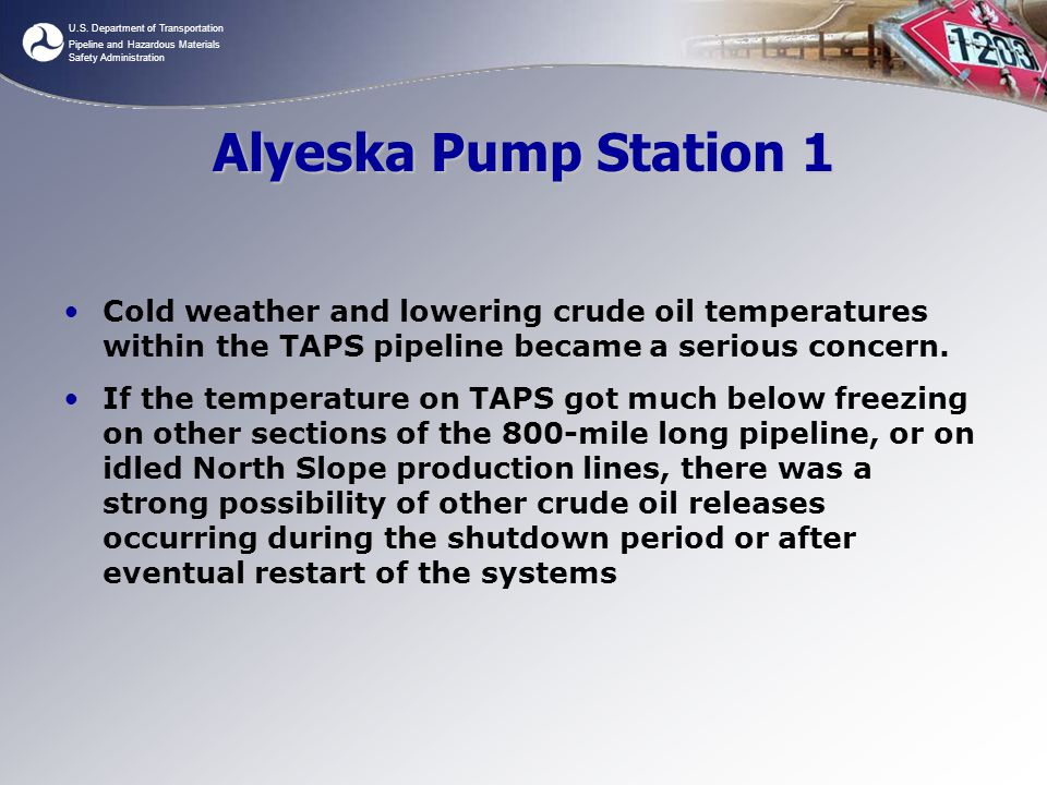 U.S. Department of Transportation Pipeline and Hazardous Materials Safety Administration Alyeska Pump Station 1 Cold weather and lowering crude oil te