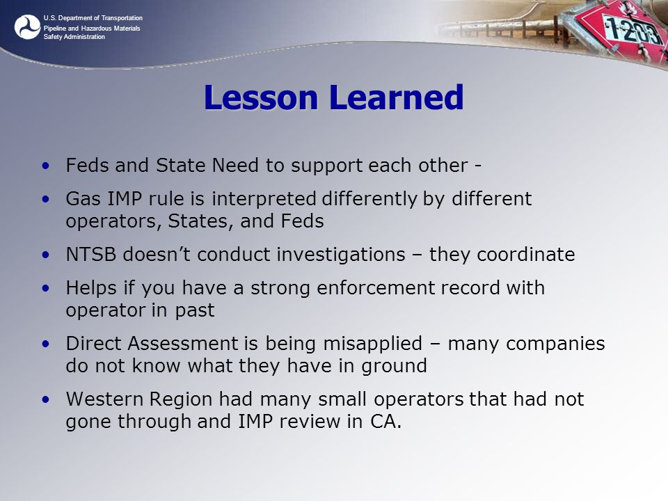 U.S. Department of Transportation Pipeline and Hazardous Materials Safety Administration Lesson Learned Feds and State Need to support each other - Ga