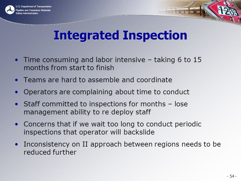 U.S. Department of Transportation Pipeline and Hazardous Materials Safety Administration Integrated Inspection Time consuming and labor intensive – ta