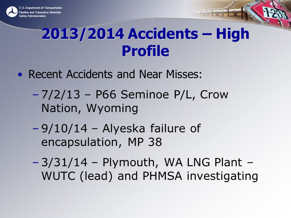 U.S. Department of Transportation Pipeline and Hazardous Materials Safety Administration 2013/2014 Accidents – High Profile Recent Accidents and Near