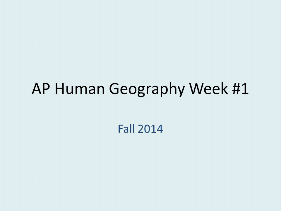 AP Human Geography 9/2/14 http://mrmilewski.com OBJECTIVE: Introduction to AP Human Geography.