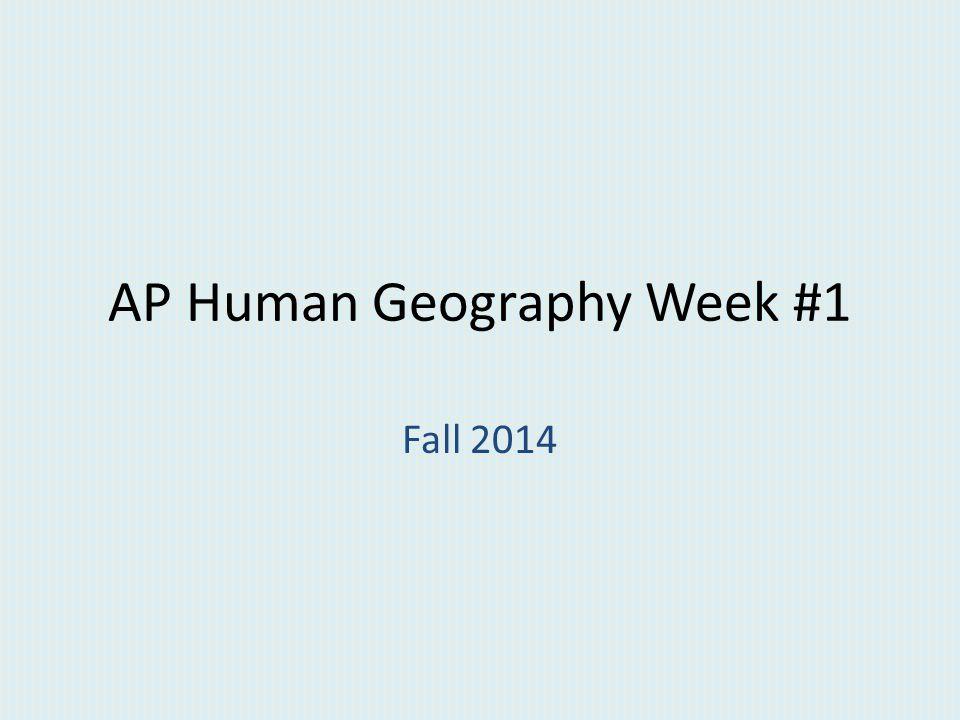AP Human Geography Week #1 Fall 2014