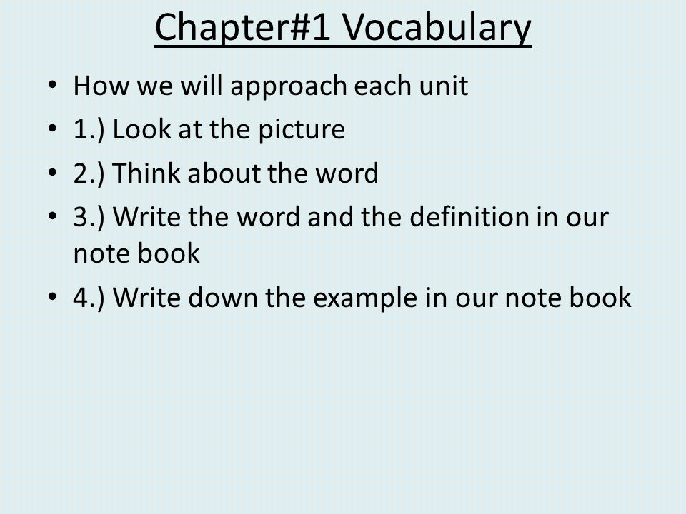 Chapter#1 Vocabulary How we will approach each unit 1.) Look at the picture 2.) Think about the word 3.) Write the word and the definition in our note