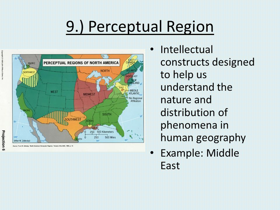 9.) Perceptual Region Intellectual constructs designed to help us understand the nature and distribution of phenomena in human geography Example: Midd