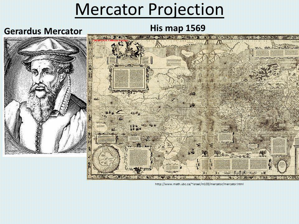 Mercator Projection Gerardus Mercator His map 1569 http://www.math.ubc.ca/~israel/m103/mercator/mercator.html