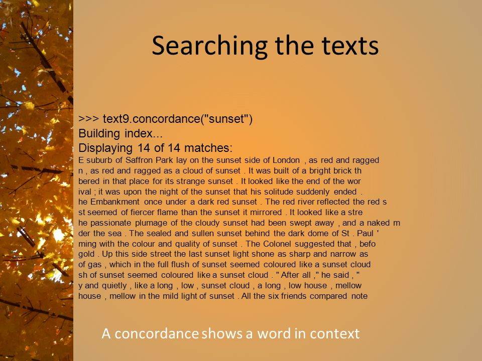 Same word in different texts >>> text1.concordance( monstrous ) Building index...