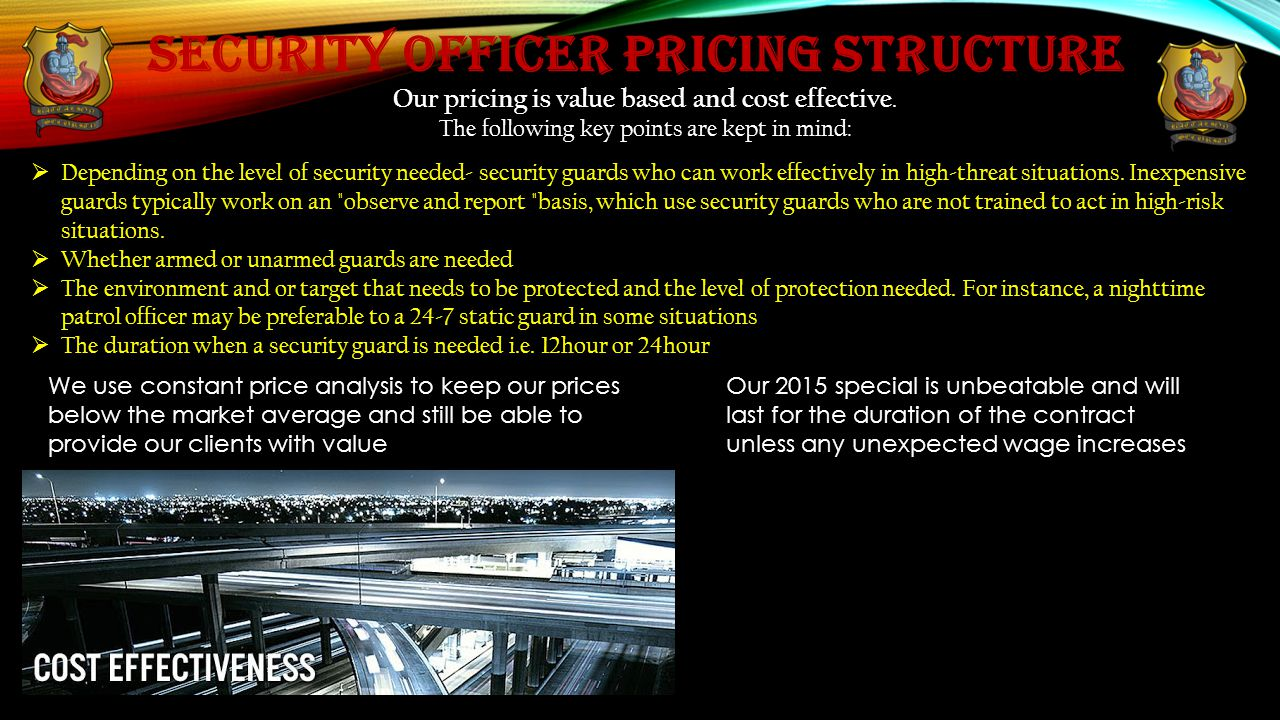 security officer PRICING STRUCTURE Our pricing is value based and cost effective.