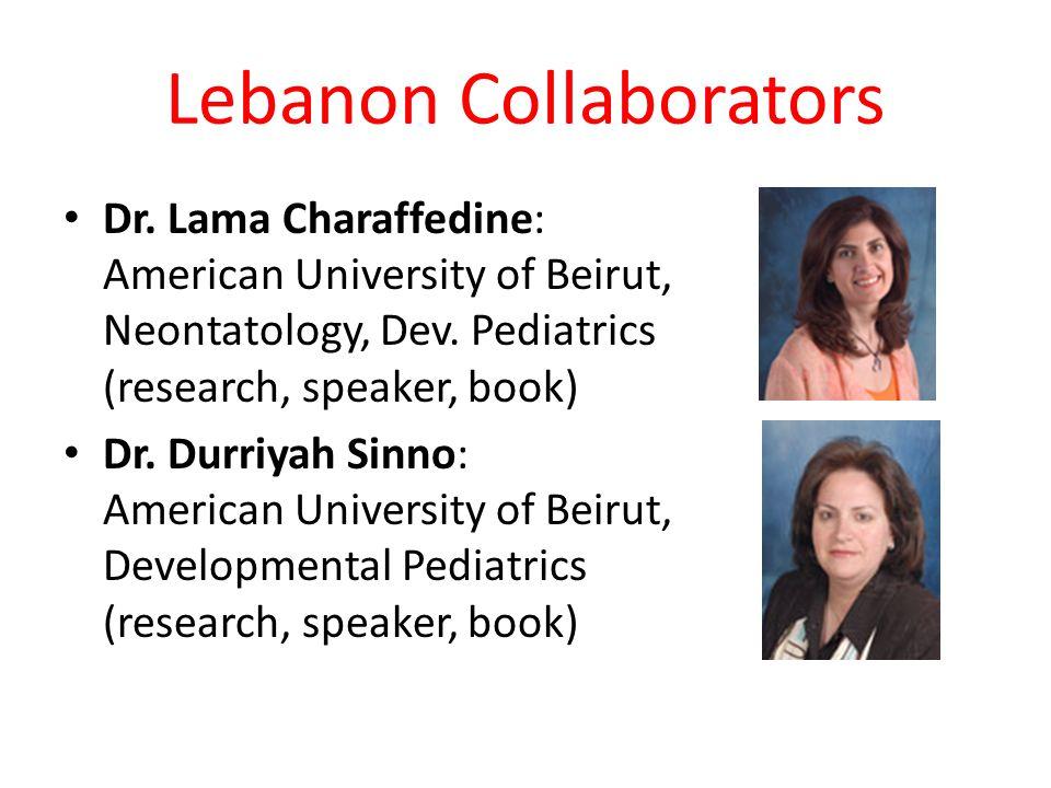 Lebanon Collaborators Dr. Lama Charaffedine: American University of Beirut, Neontatology, Dev. Pediatrics (research, speaker, book) Dr. Durriyah Sinno