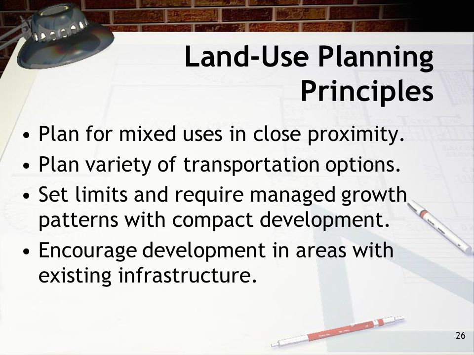 25 Land-Use Planning Principles Evaluate and record unique geological, geographic, and biologic features. Preserve unique cultural or historical featu