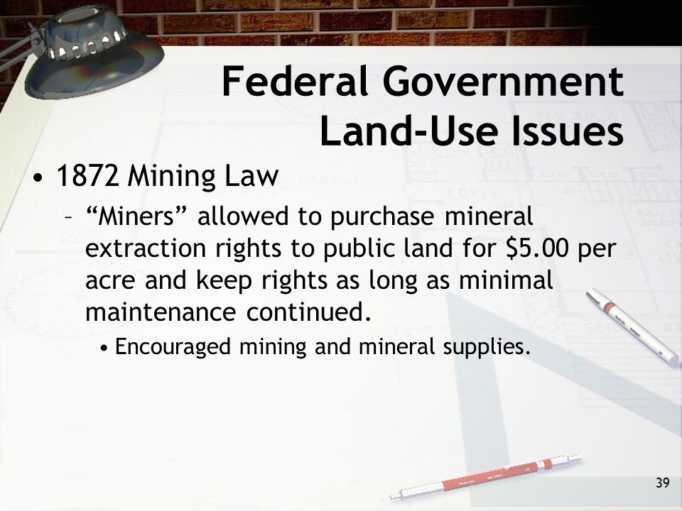 38 Federal Government Land-Use Issues Multiple Use Sustained Yield Act –1960 - Divided use of national forests into (4) categories: Wildlife Habitat P