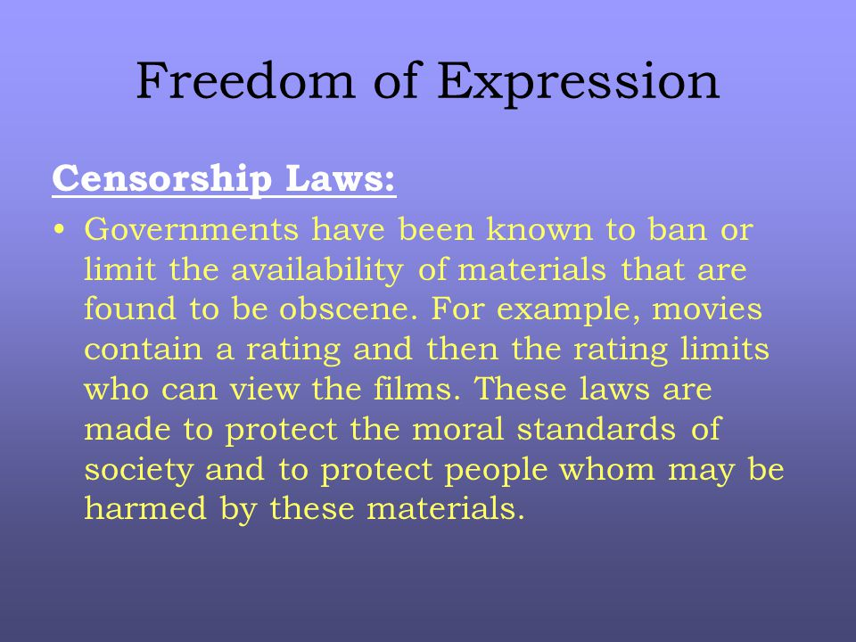Freedom of Expression Censorship Laws: Governments have been known to ban or limit the availability of materials that are found to be obscene.
