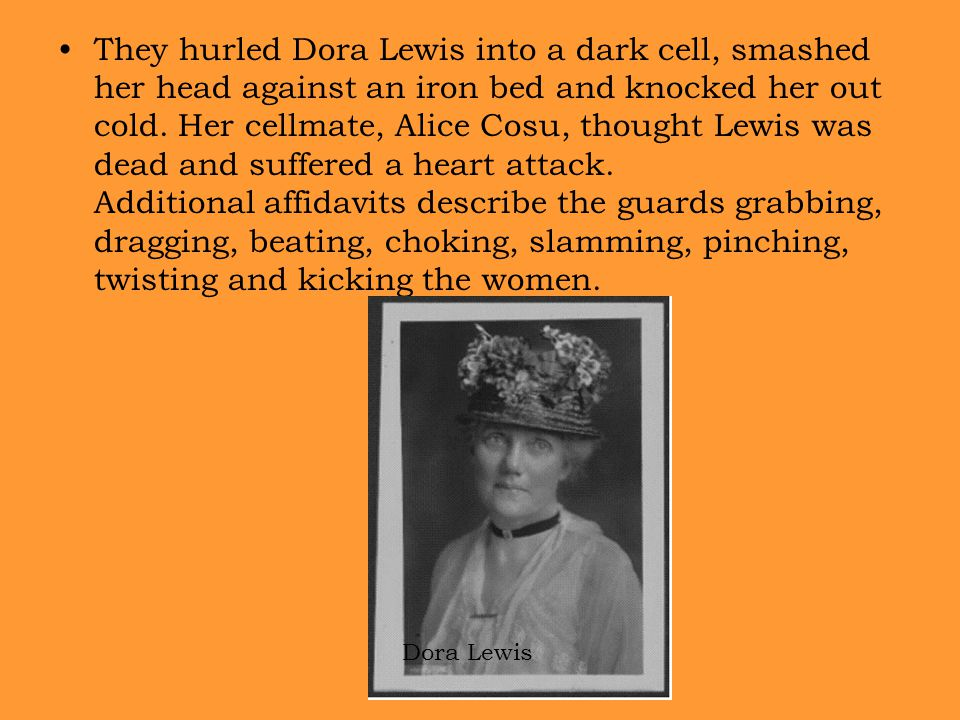 They hurled Dora Lewis into a dark cell, smashed her head against an iron bed and knocked her out cold.