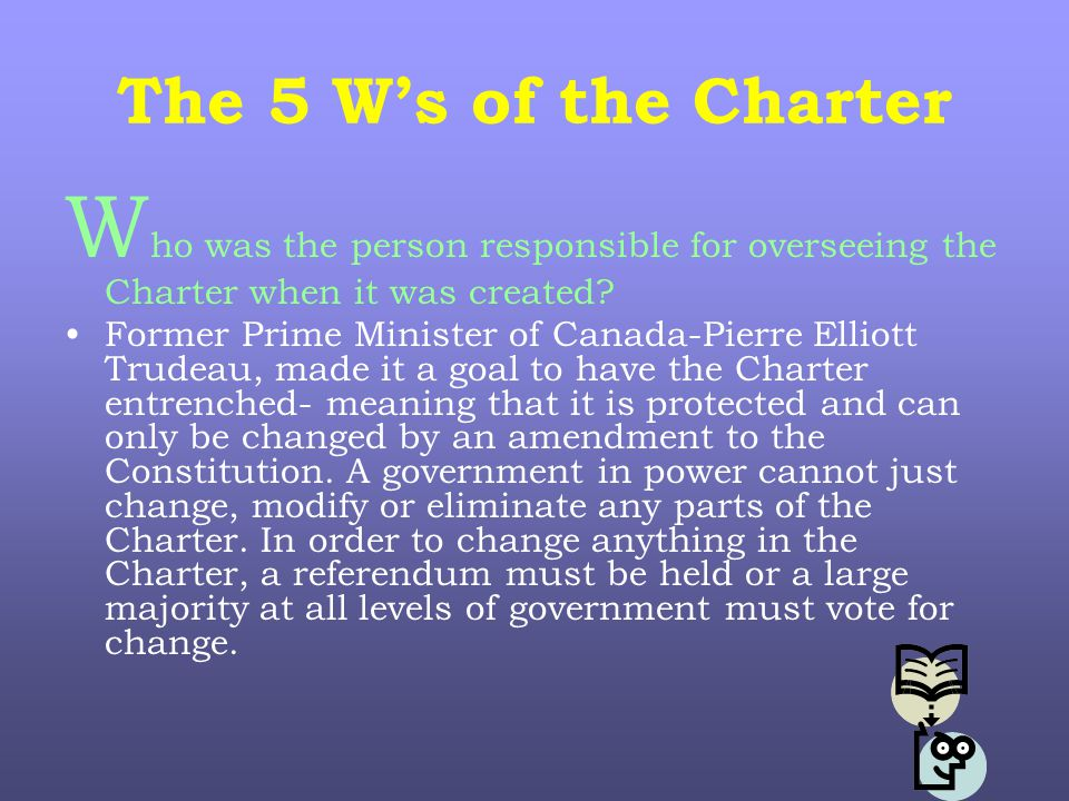 The 5 W's of the Charter W ho was the person responsible for overseeing the Charter when it was created.