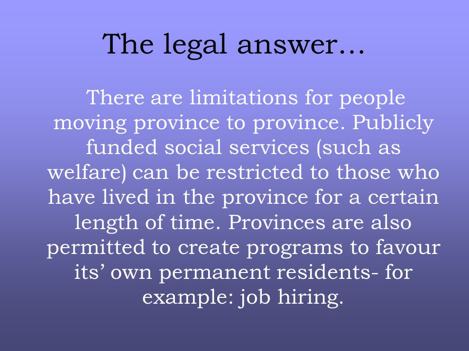 The legal answer… There are limitations for people moving province to province.