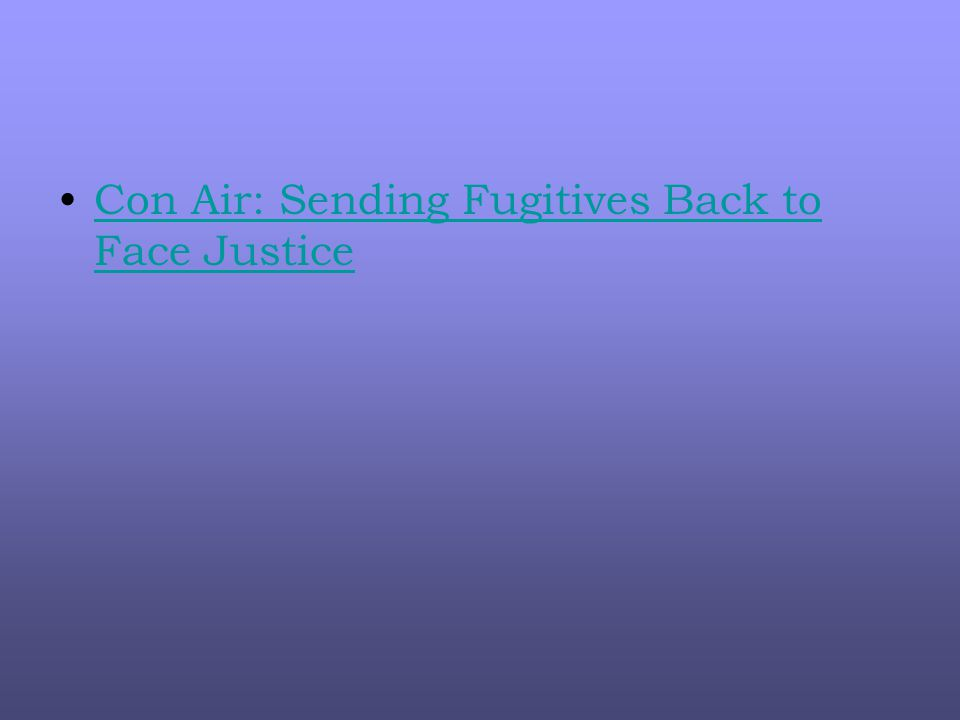 Con Air: Sending Fugitives Back to Face JusticeCon Air: Sending Fugitives Back to Face Justice