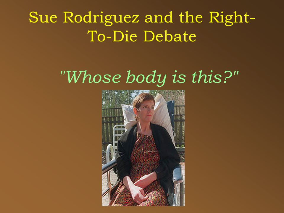 Sue Rodriguez and the Right- To-Die Debate Whose body is this