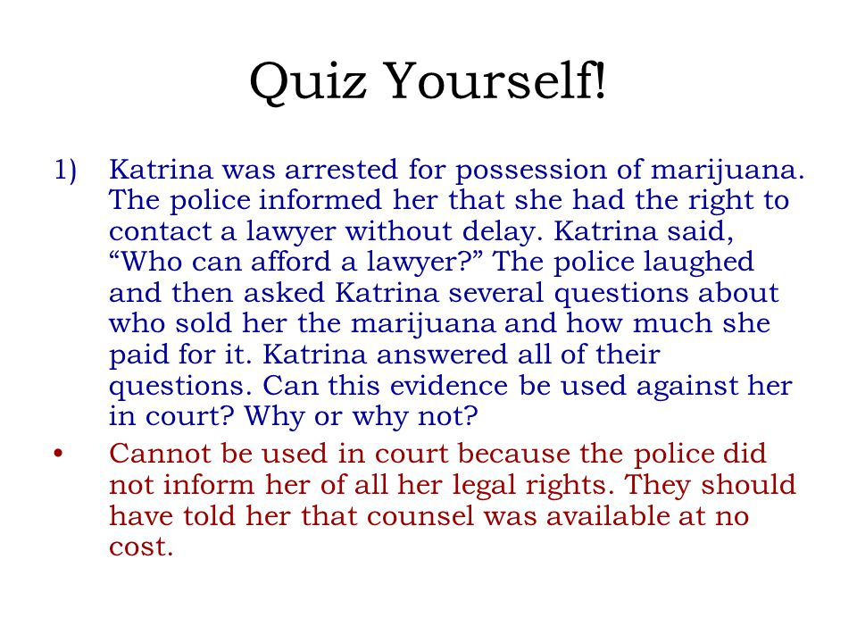 Quiz Yourself. 1)Katrina was arrested for possession of marijuana.