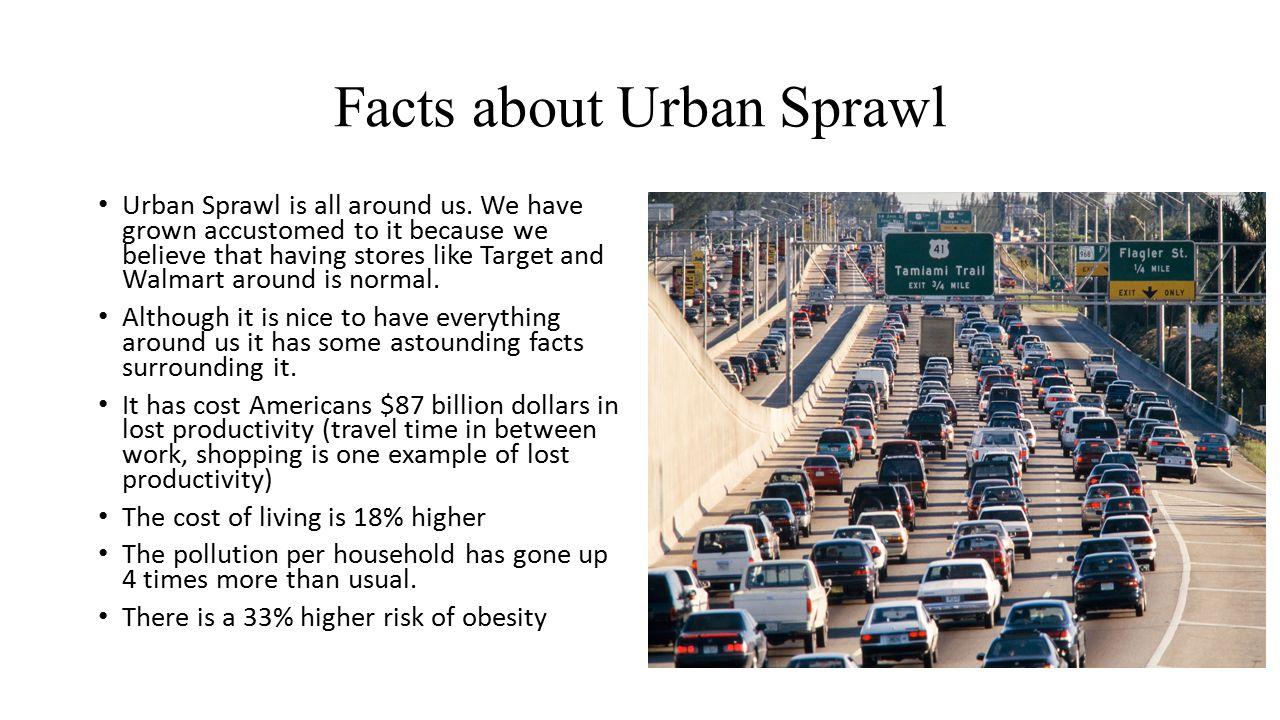 Facts about Urban Sprawl Urban Sprawl is all around us.