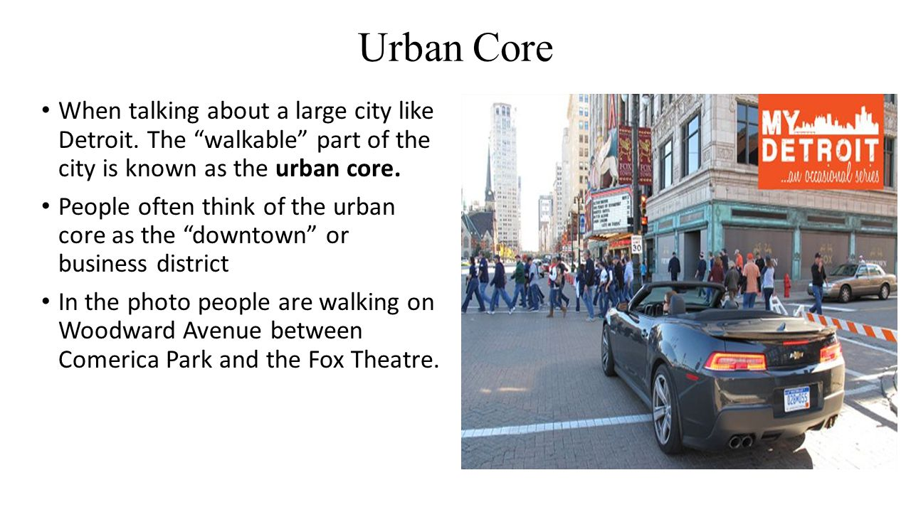 Urban Core When talking about a large city like Detroit.