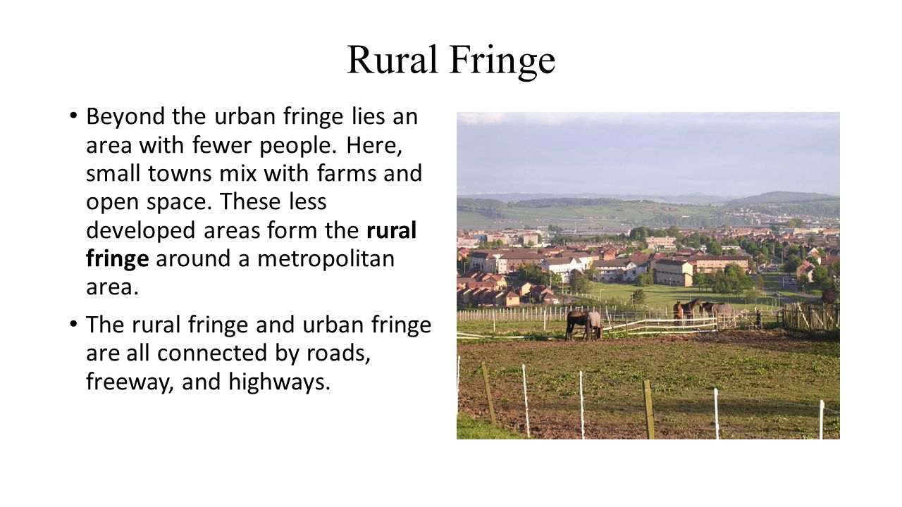 Rural Fringe Beyond the urban fringe lies an area with fewer people.