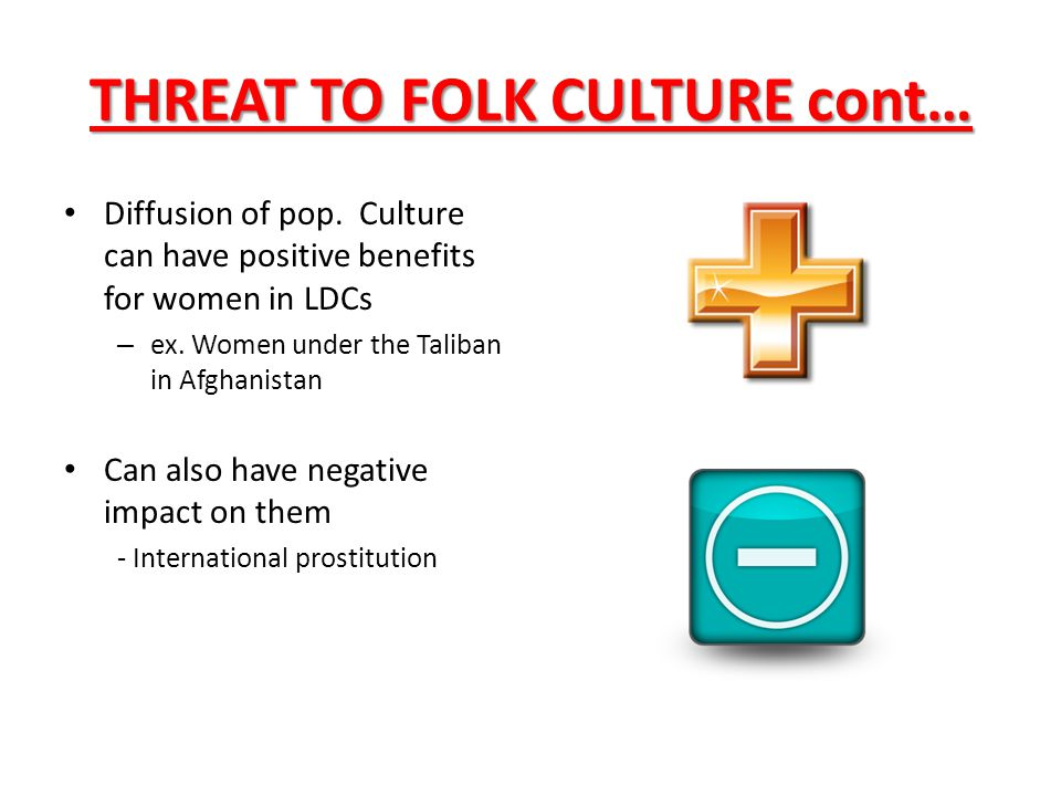THREAT TO FOLK CULTURE When people turn away from folk culture in favor of pop.