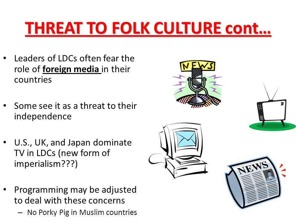 THREAT TO FOLK CULTURE cont… Diffusion of pop.