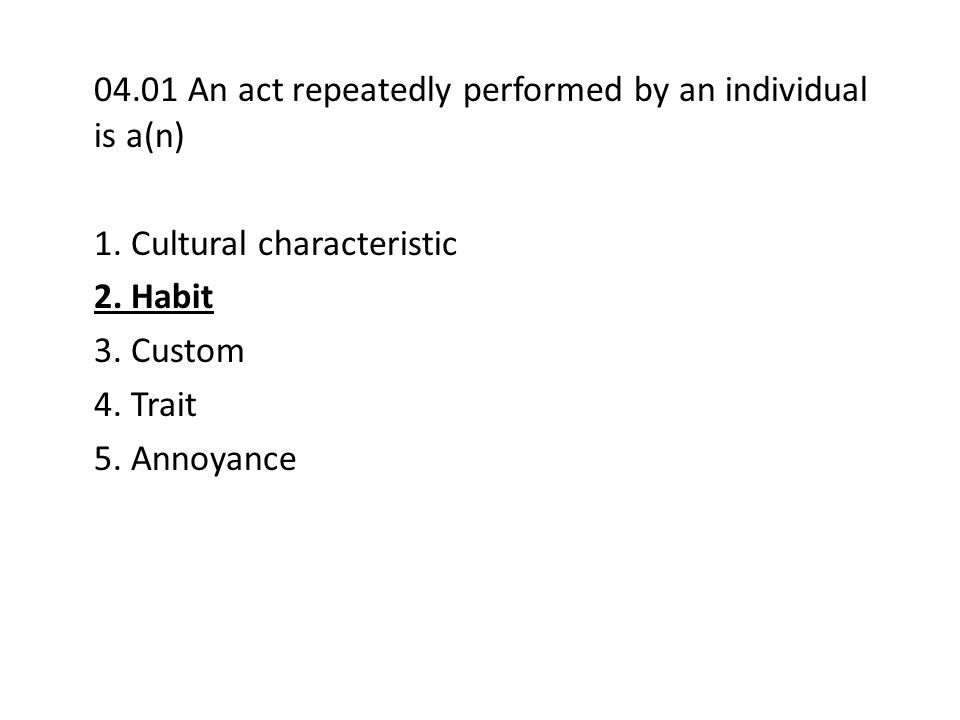 04.01 An act repeatedly performed by an individual is a(n) 1.