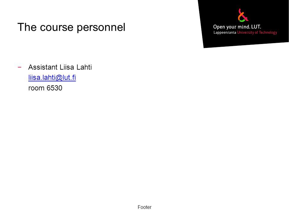The course personnel −Assistant Liisa Lahti liisa.lahti@lut.fi room 6530 Footer