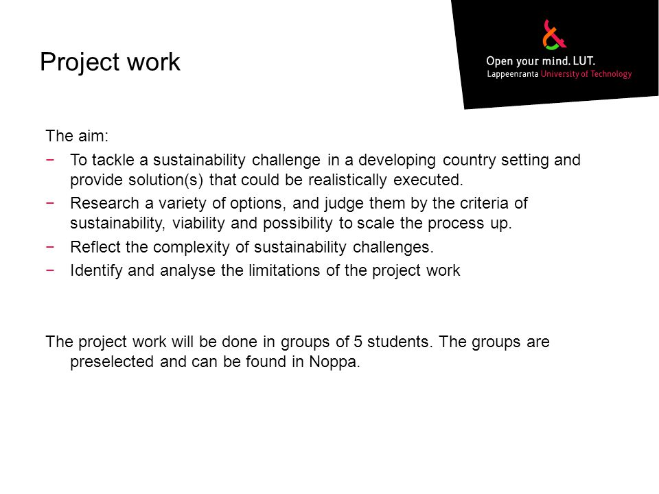 Project work The aim: −To tackle a sustainability challenge in a developing country setting and provide solution(s) that could be realistically executed.