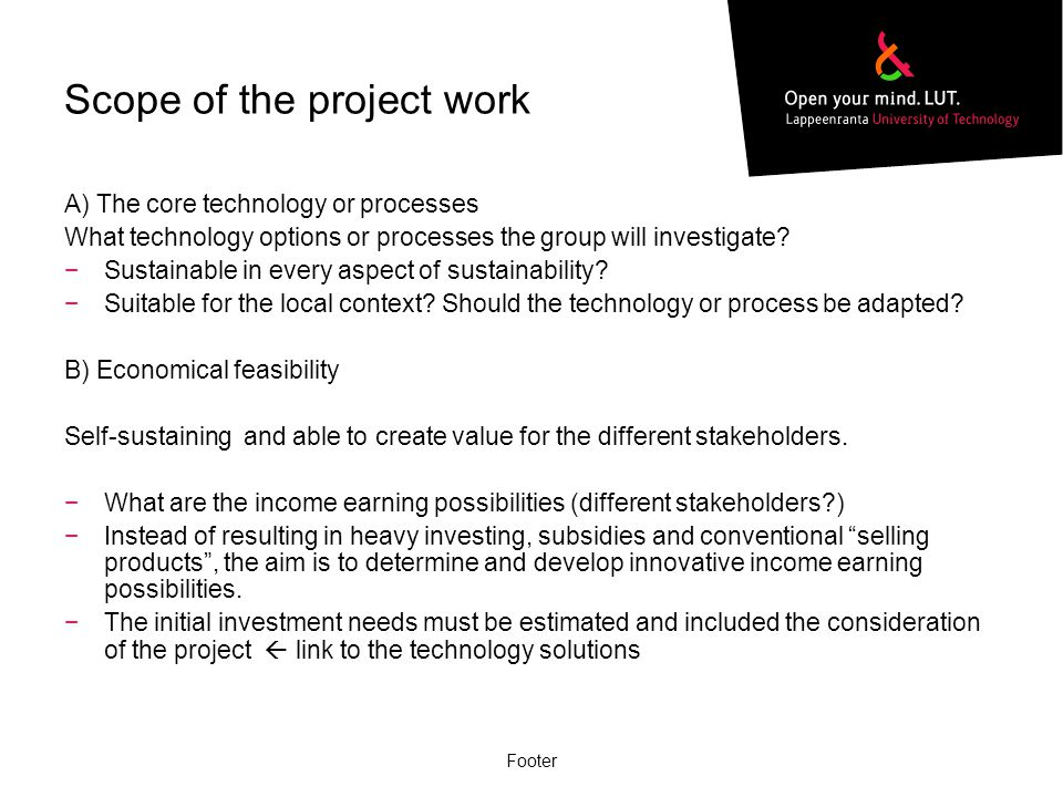 Scope of the project work A) The core technology or processes What technology options or processes the group will investigate.