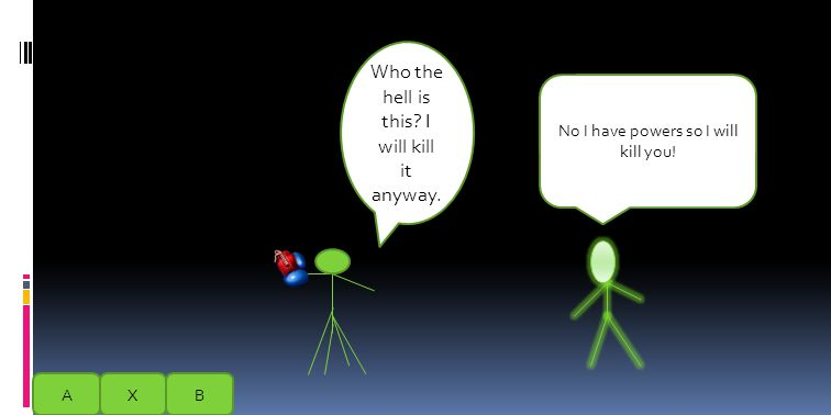 Hi, I can see someone is chasing you with a metal glove. I'll kill that person! AXB