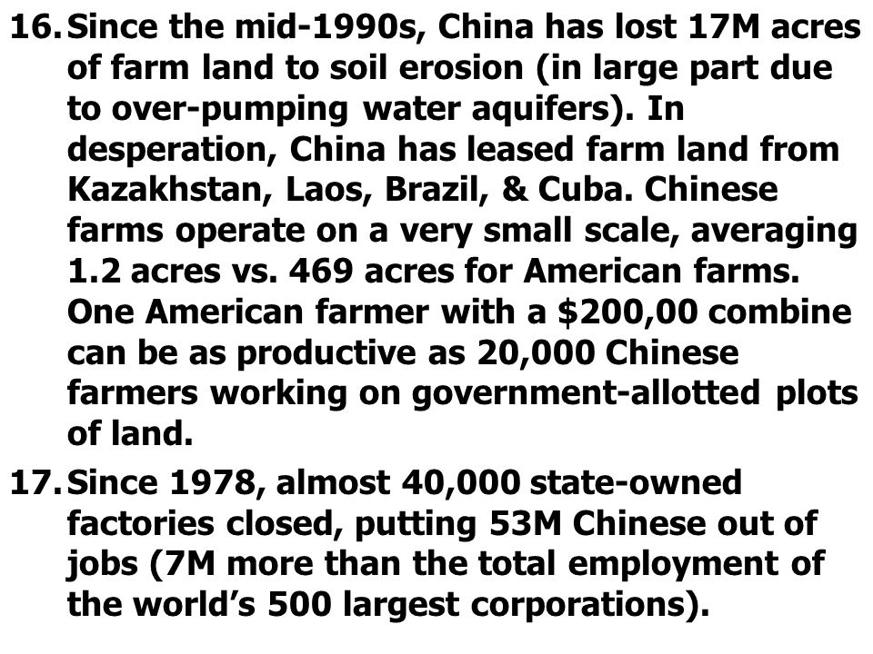 16.Since the mid-1990s, China has lost 17M acres of farm land to soil erosion (in large part due to over-pumping water aquifers).