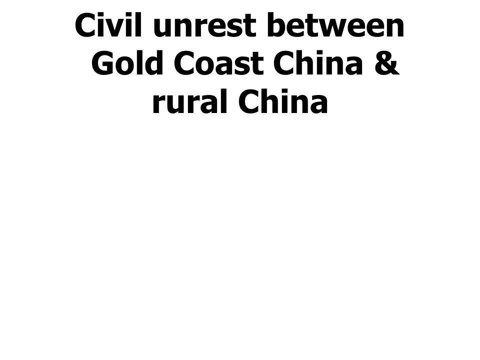 Civil unrest between Gold Coast China & rural China